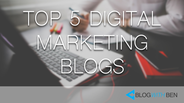 Top 5 Digital Marketing Blogs That Every Blogger Should Be Reading