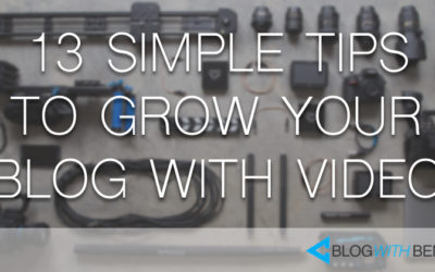 13 Simple Tips to Grow Your Blog With Video