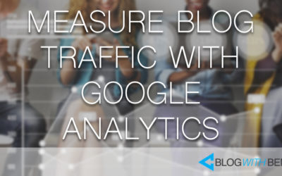 How to Measure Blog Traffic With Google Analytics