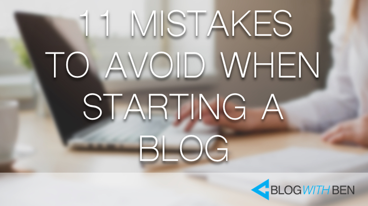 11 Mistakes to Avoid When Starting a Blog