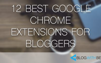 12 Best Chrome Extensions for Bloggers