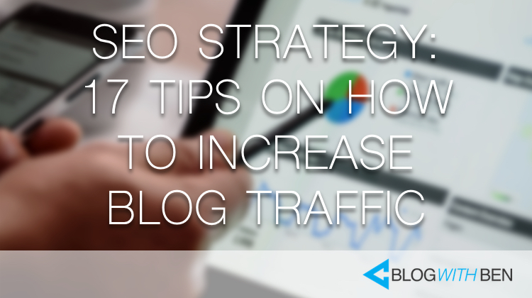 SEO Strategy: 17 Actionable Tips to Increase Blog Traffic