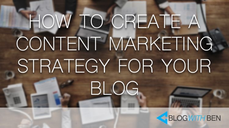 How to Create a Content Marketing Strategy for Your Blog