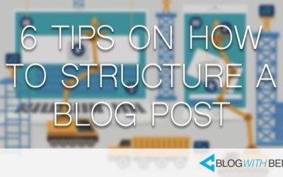 6 Tips on How to Structure a Blog Post