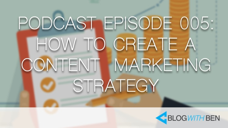 005: How to Create a Content Marketing Strategy for Your Blog