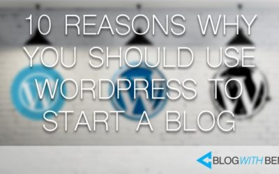 10 Reasons Why You Should Use WordPress to Start a Blog