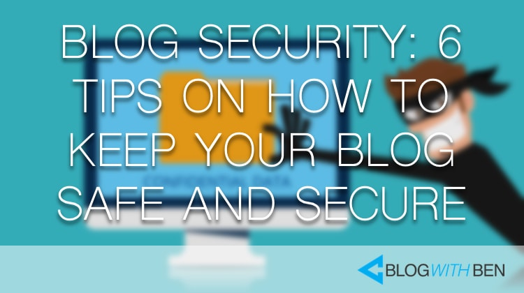 Blog Security: 6 Tips on How to Keep Your Blog Safe and Secure