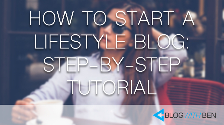How to Start a Lifestyle Blog: Step-by-Step Video Tutorial