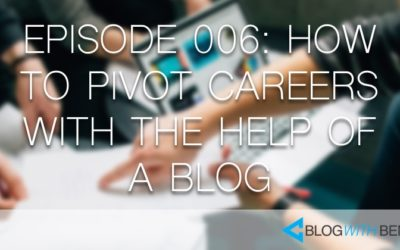 006: How to Pivot Your Career With a Blog