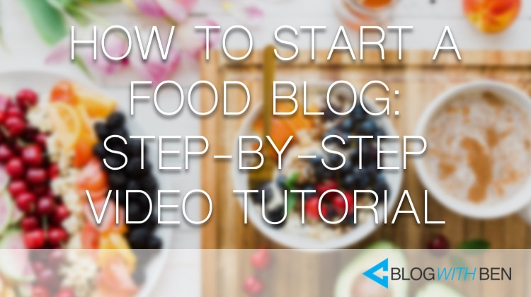 How to start a food blog step by step video tutorial blog with ben forumfinder Choice Image